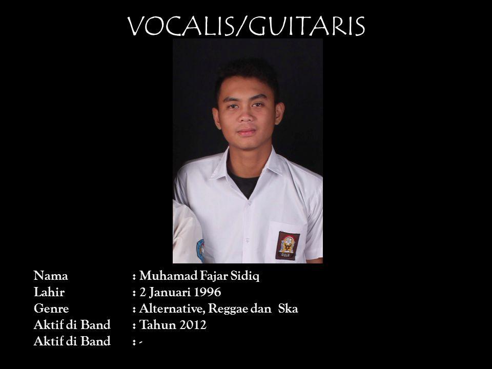 VOCALIS/GUITARIS Nama : Muhamad Fajar Sidiq Lahir : 2 Januari 1996