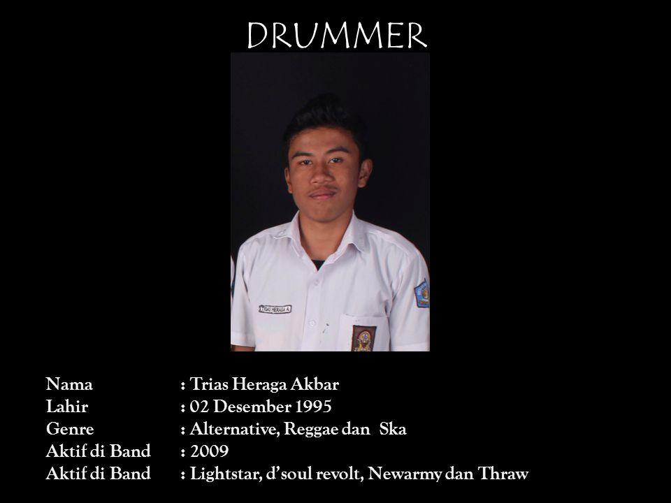 DRUMMER Nama : Trias Heraga Akbar Lahir : 02 Desember 1995