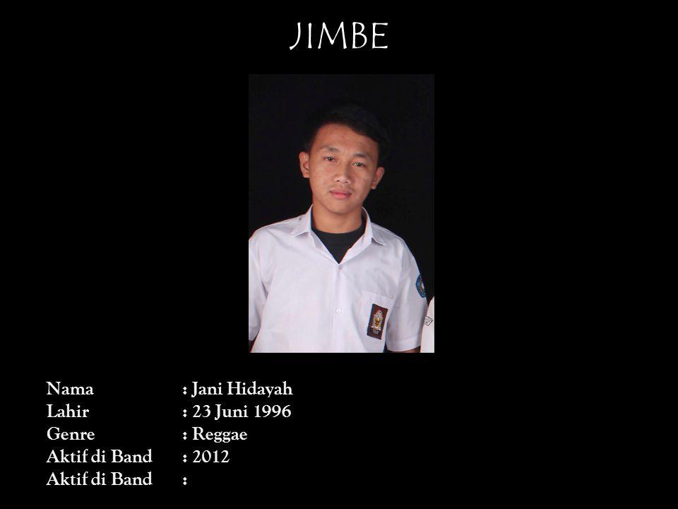 JIMBE Nama : Jani Hidayah Lahir : 23 Juni 1996 Genre : Reggae