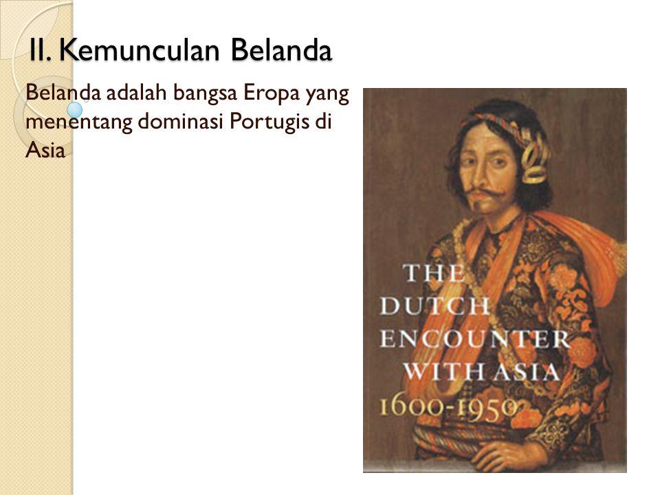 Belanda adalah bangsa Eropa yang menentang dominasi Portugis di Asia