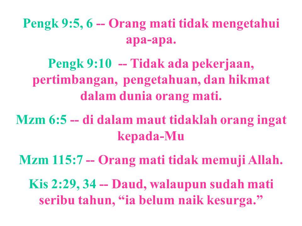 Pengk 9:5, 6 -- Orang mati tidak mengetahui apa-apa.