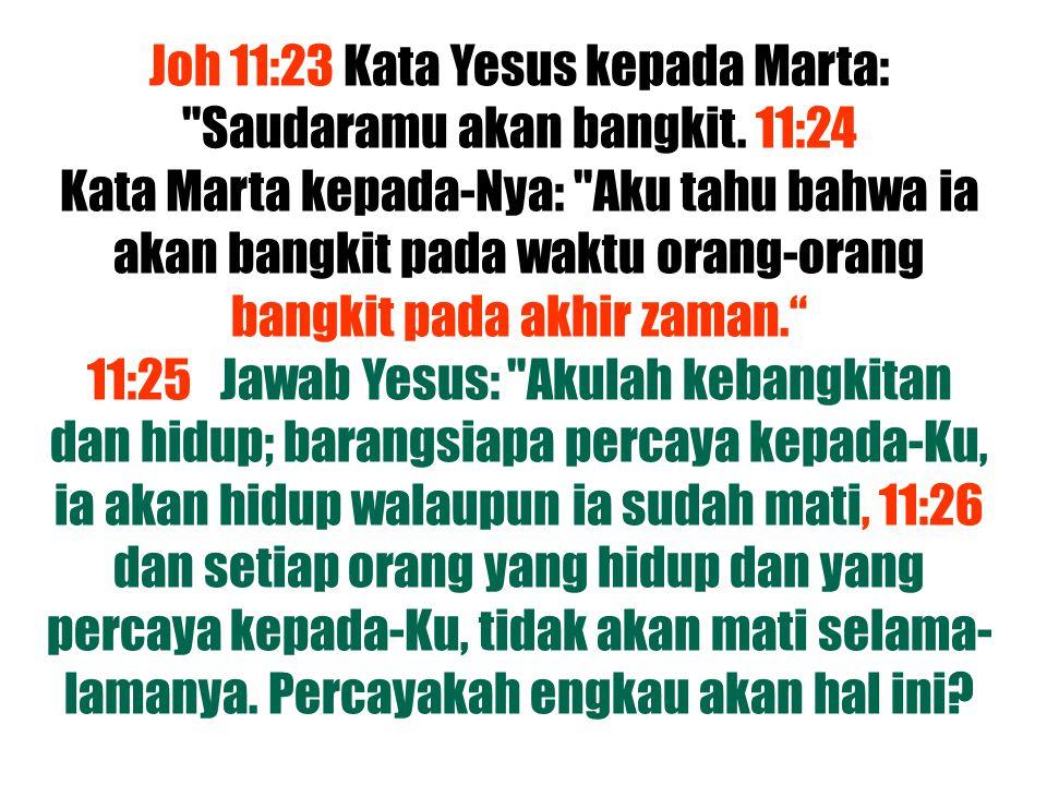 Joh 11:23 Kata Yesus kepada Marta: Saudaramu akan bangkit. 11:24