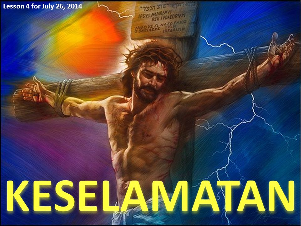 Lesson 4 for July 26, 2014 KESELAMATAN