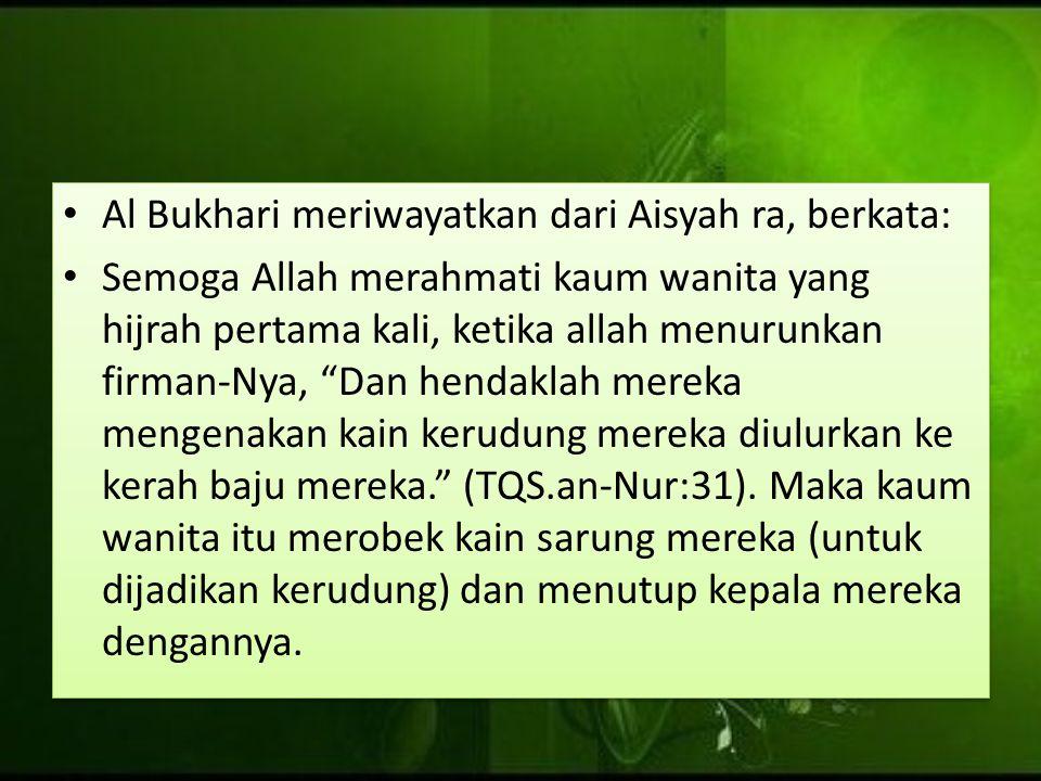 Al Bukhari meriwayatkan dari Aisyah ra, berkata: