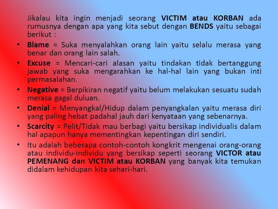 Jikalau kita ingin menjadi seorang VICTIM atau KORBAN ada rumusnya dengan apa yang kita sebut dengan BENDS yaitu sebagai berikut :