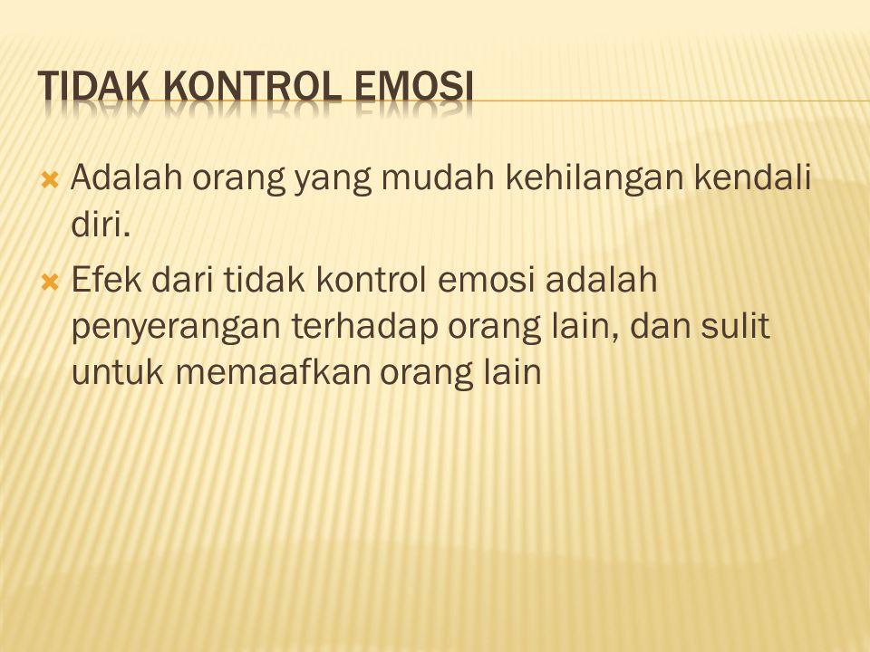 Tidak Kontrol Emosi Adalah orang yang mudah kehilangan kendali diri.