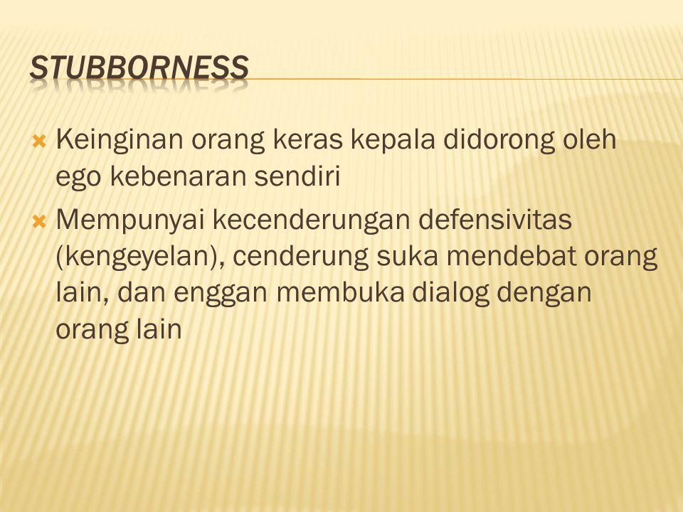 Stubborness Keinginan orang keras kepala didorong oleh ego kebenaran sendiri.