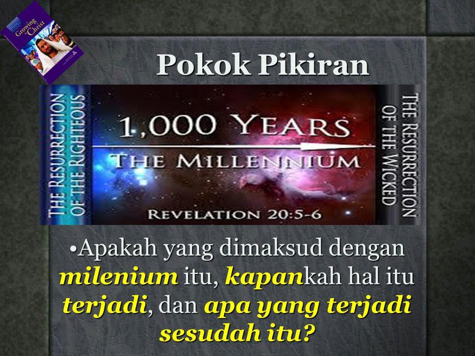 Pokok Pikiran Apakah yang dimaksud dengan milenium itu, kapankah hal itu terjadi, dan apa yang terjadi sesudah itu