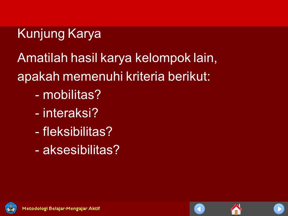 Kunjung Karya Amatilah hasil karya kelompok lain, apakah memenuhi kriteria berikut: - mobilitas - interaksi