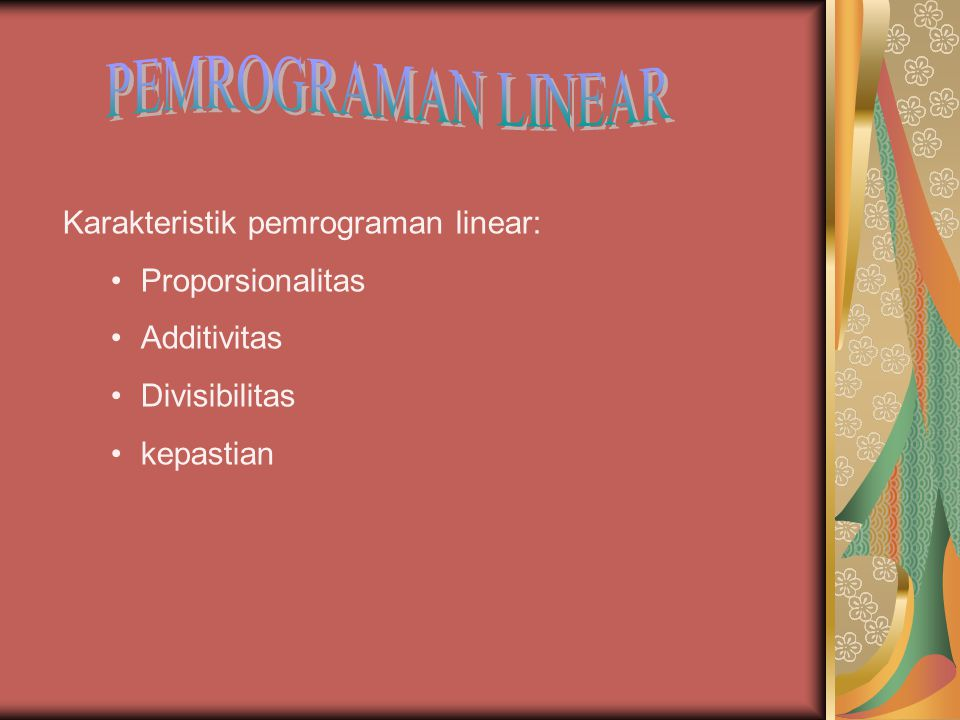 PEMROGRAMAN LINEAR Karakteristik pemrograman linear: Proporsionalitas