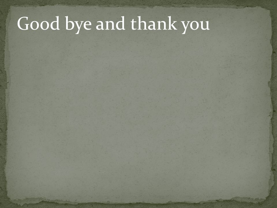 Good bye and thank you