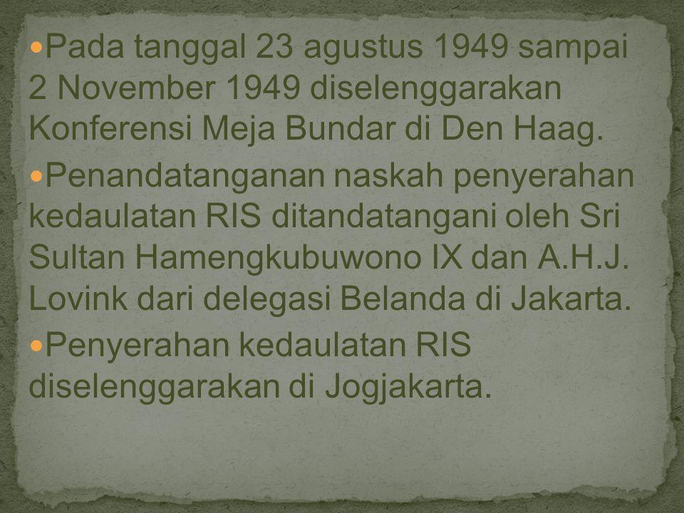 Pada tanggal 23 agustus 1949 sampai 2 November 1949 diselenggarakan Konferensi Meja Bundar di Den Haag.