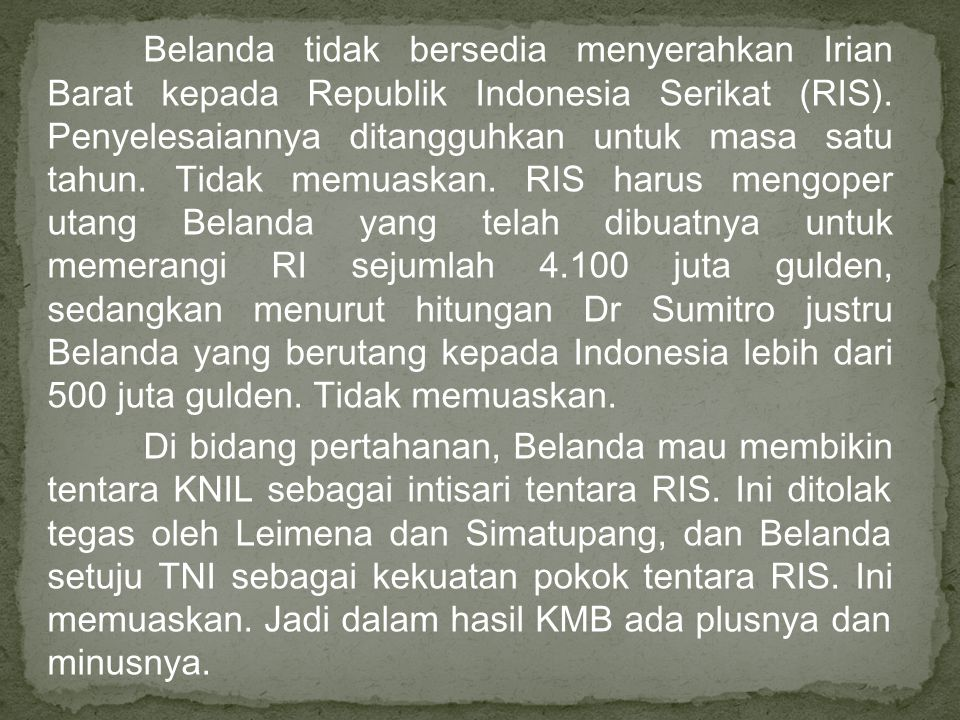 Belanda tidak bersedia menyerahkan Irian Barat kepada Republik Indonesia Serikat (RIS).