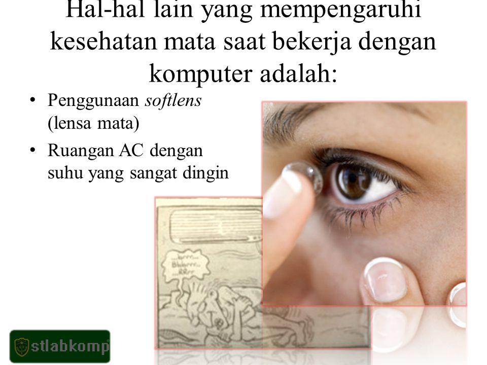 Hal-hal lain yang mempengaruhi kesehatan mata saat bekerja dengan komputer adalah: