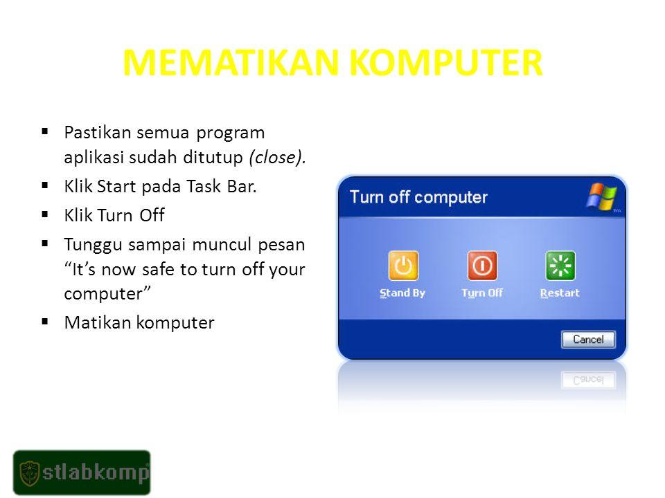 MEMATIKAN KOMPUTER Pastikan semua program aplikasi sudah ditutup (close). Klik Start pada Task Bar.