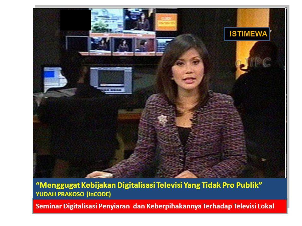ISTIMEWA Menggugat Kebijakan Digitalisasi Televisi Yang Tidak Pro Publik YUDAH PRAKOSO (inCODE)