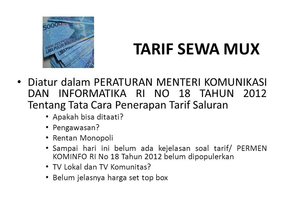 TARIF SEWA MUX Diatur dalam PERATURAN MENTERI KOMUNIKASI DAN INFORMATIKA RI NO 18 TAHUN 2012 Tentang Tata Cara Penerapan Tarif Saluran.