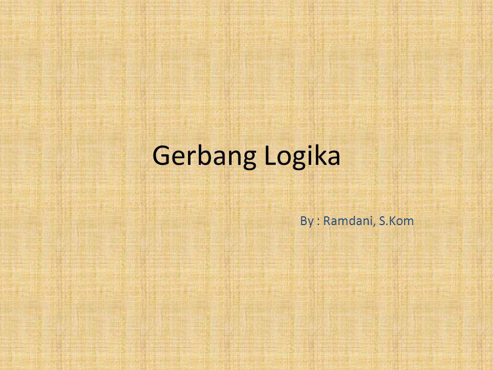 Gerbang Logika By : Ramdani, S.Kom