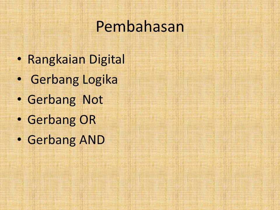 Pembahasan Rangkaian Digital Gerbang Logika Gerbang Not Gerbang OR
