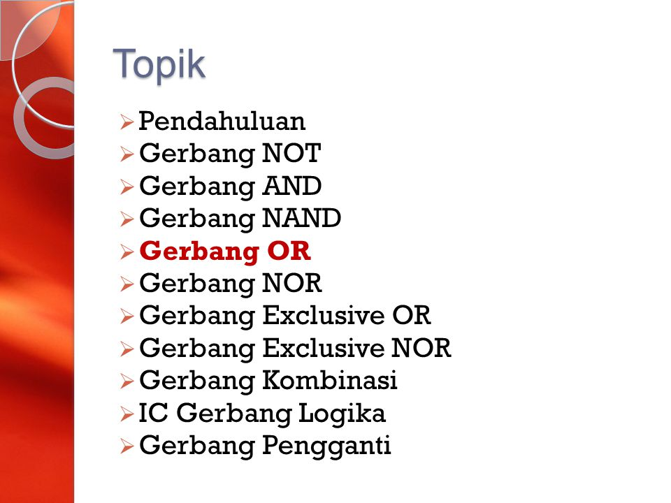 Topik Pendahuluan Gerbang NOT Gerbang AND Gerbang NAND Gerbang OR