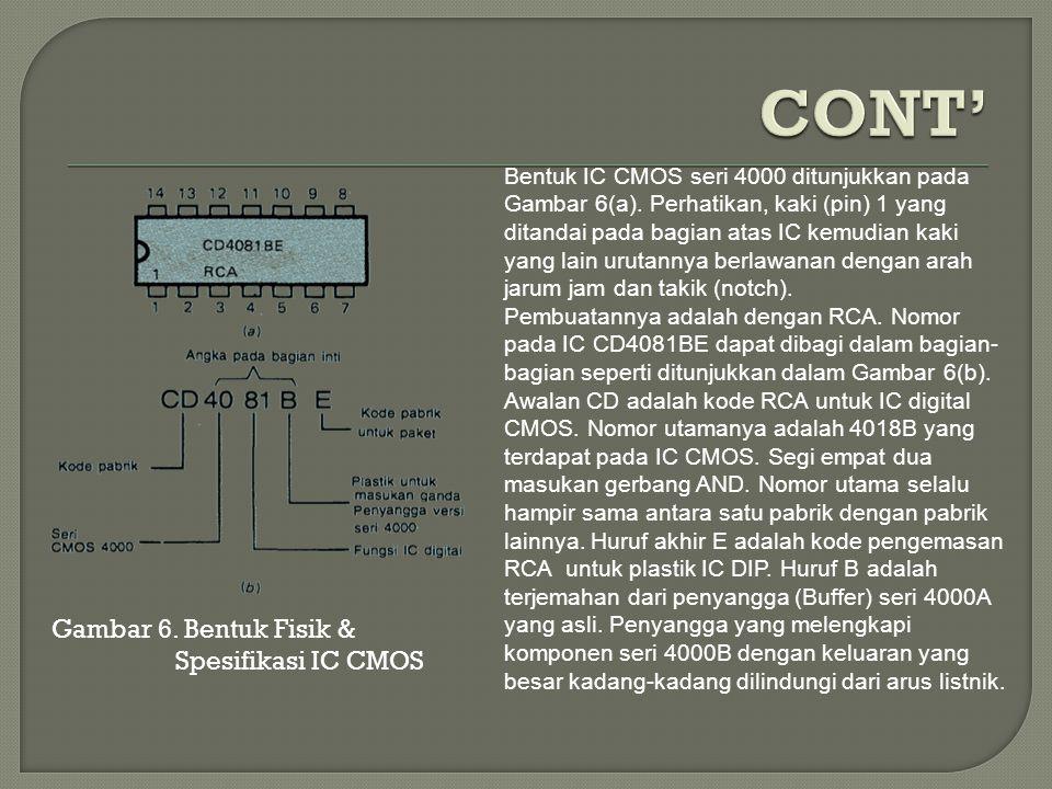CONT' Gambar 6. Bentuk Fisik & Spesifikasi IC CMOS