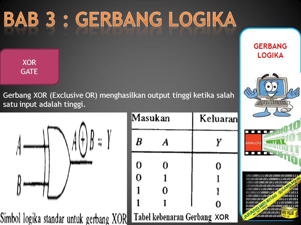 BAB 3 : GERBANG LOGIKA GERBANG LOGIKA XOR GATE