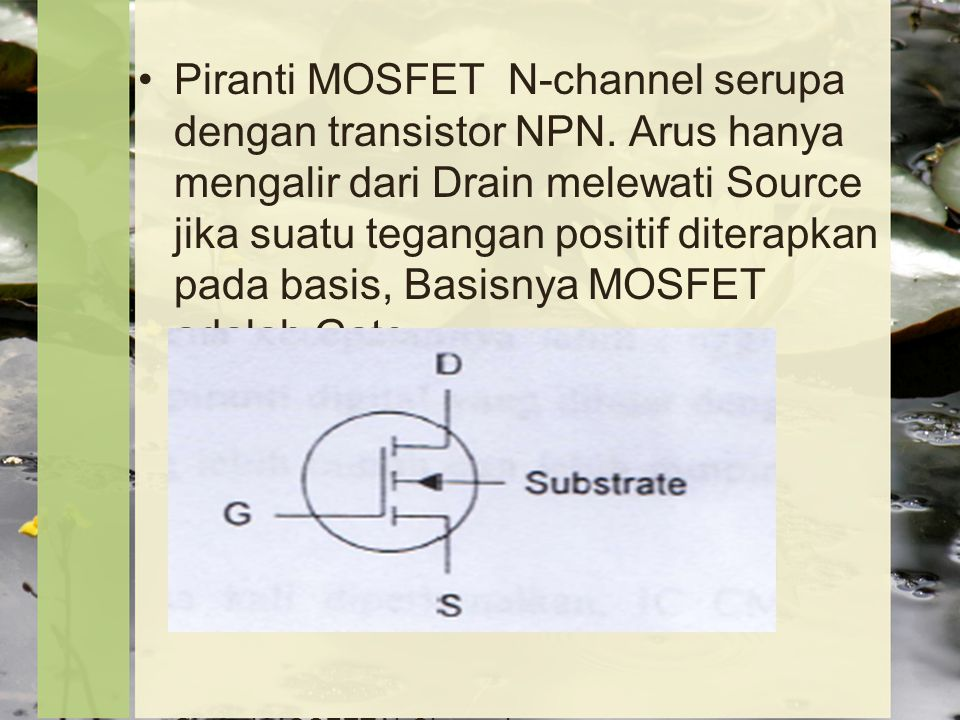 Piranti MOSFET N-channel serupa dengan transistor NPN