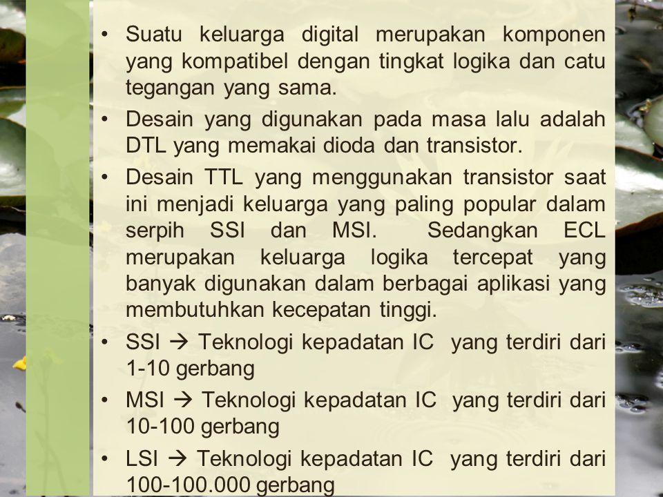 Suatu keluarga digital merupakan komponen yang kompatibel dengan tingkat logika dan catu tegangan yang sama.