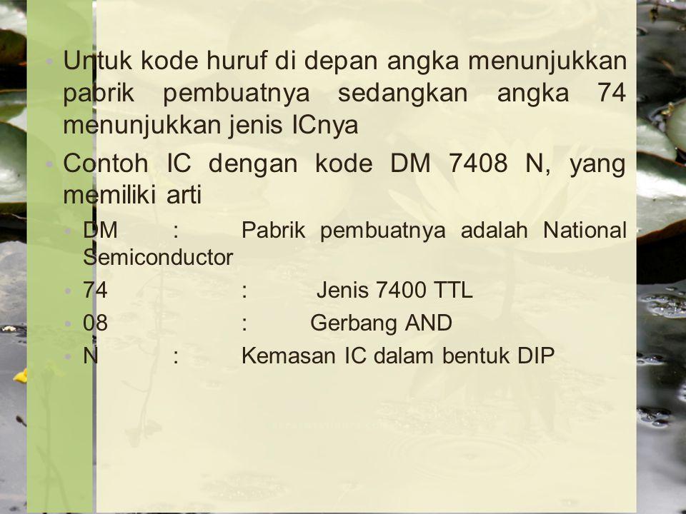 Contoh IC dengan kode DM 7408 N, yang memiliki arti