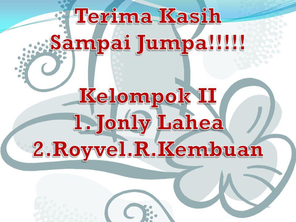 Terima Kasih Sampai Jumpa!!!!! Kelompok II 1. Jonly Lahea