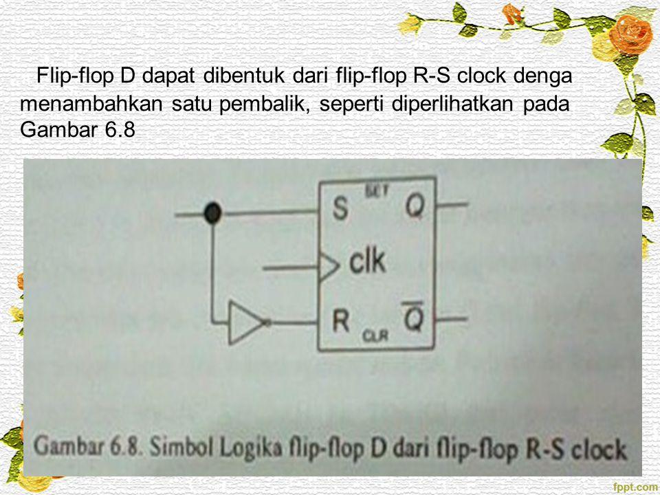Flip-flop D dapat dibentuk dari flip-flop R-S clock denga menambahkan satu pembalik, seperti diperlihatkan pada Gambar 6.8