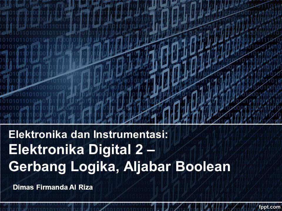 Elektronika dan Instrumentasi: Elektronika Digital 2 – Gerbang Logika, Aljabar Boolean
