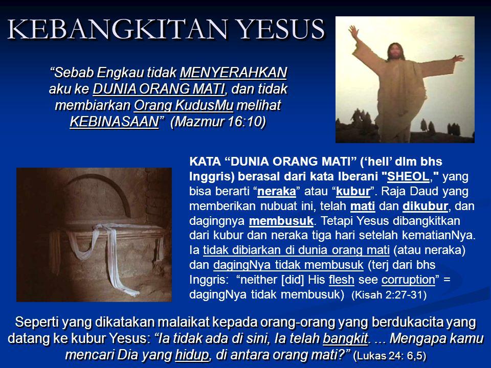 KEBANGKITAN YESUS Sebab Engkau tidak MENYERAHKAN aku ke DUNIA ORANG MATI, dan tidak membiarkan Orang KudusMu melihat KEBINASAAN (Mazmur 16:10)