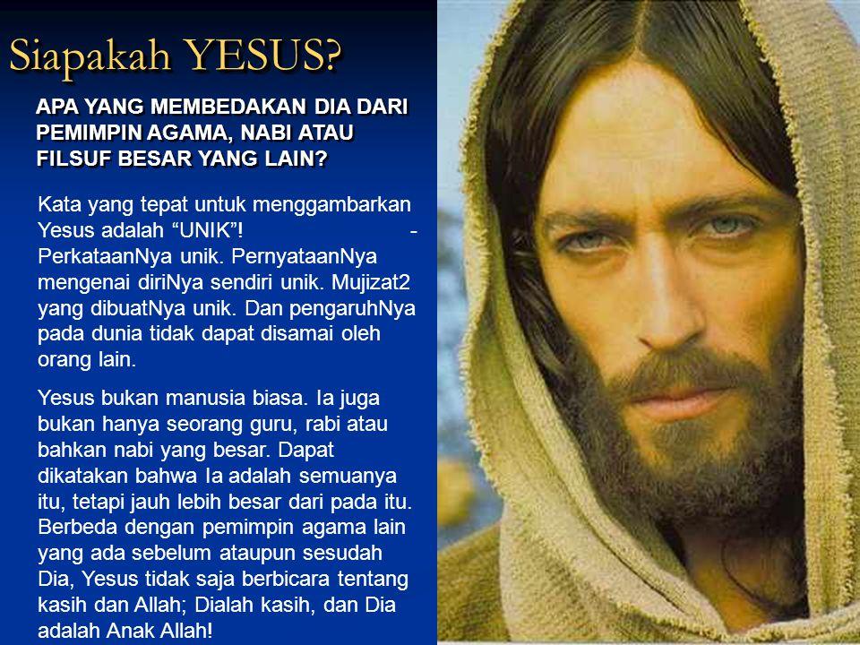 Siapakah YESUS APA YANG MEMBEDAKAN DIA DARI PEMIMPIN AGAMA, NABI ATAU FILSUF BESAR YANG LAIN