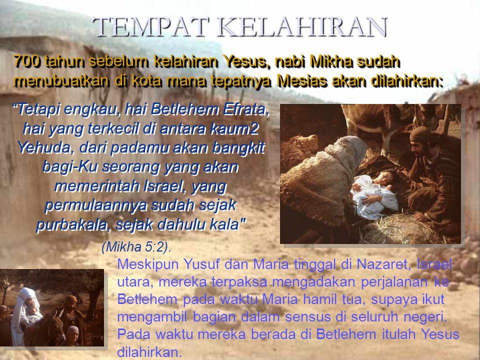 TEMPAT KELAHIRAN 700 tahun sebelum kelahiran Yesus, nabi Mikha sudah menubuatkan di kota mana tepatnya Mesias akan dilahirkan: