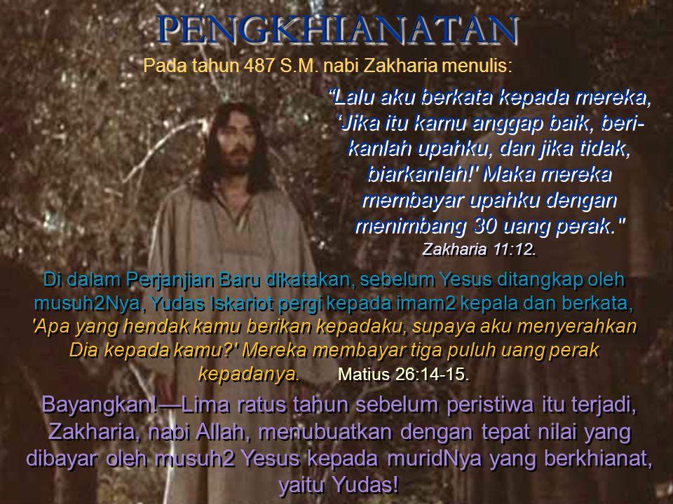 Pada tahun 487 S.M. nabi Zakharia menulis: