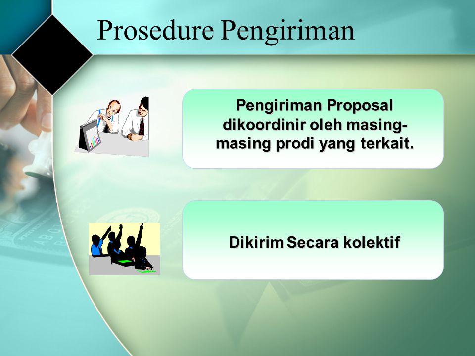Prosedure Pengiriman Pengiriman Proposal dikoordinir oleh masing-masing prodi yang terkait.