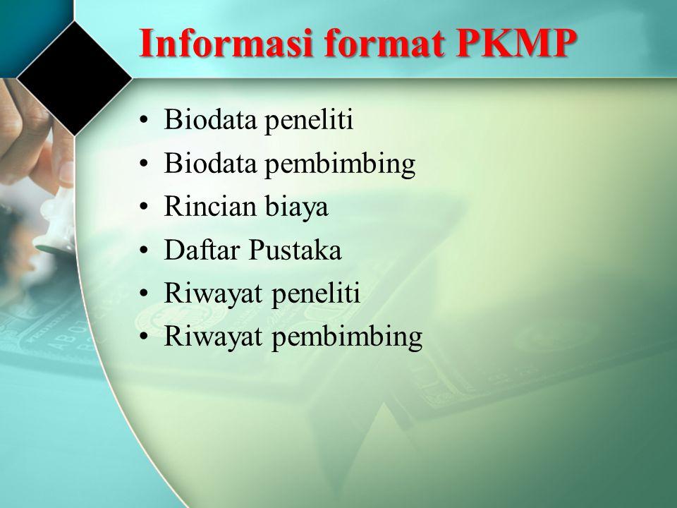 Informasi format PKMP Biodata peneliti Biodata pembimbing