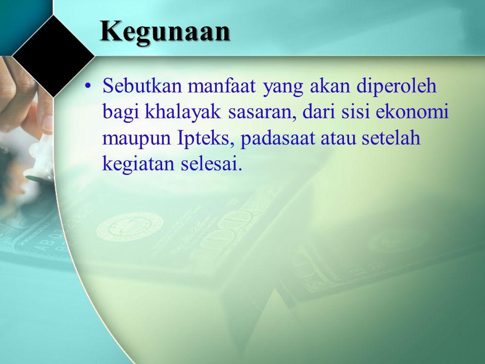 Kegunaan Sebutkan manfaat yang akan diperoleh bagi khalayak sasaran, dari sisi ekonomi maupun Ipteks, padasaat atau setelah kegiatan selesai.
