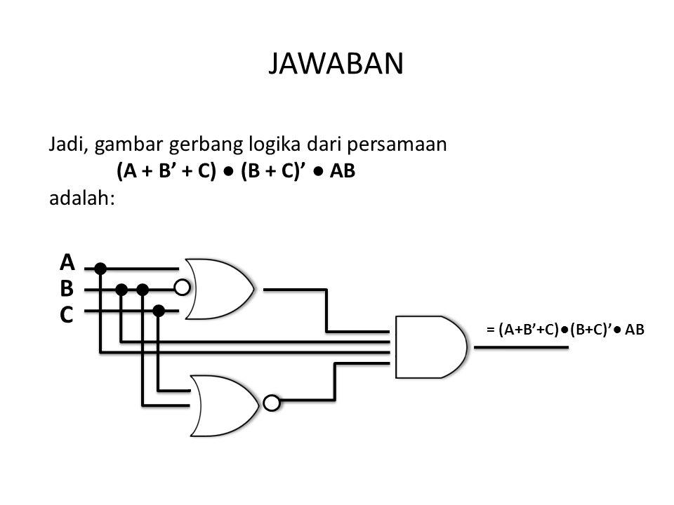 JAWABAN A B C Jadi, gambar gerbang logika dari persamaan