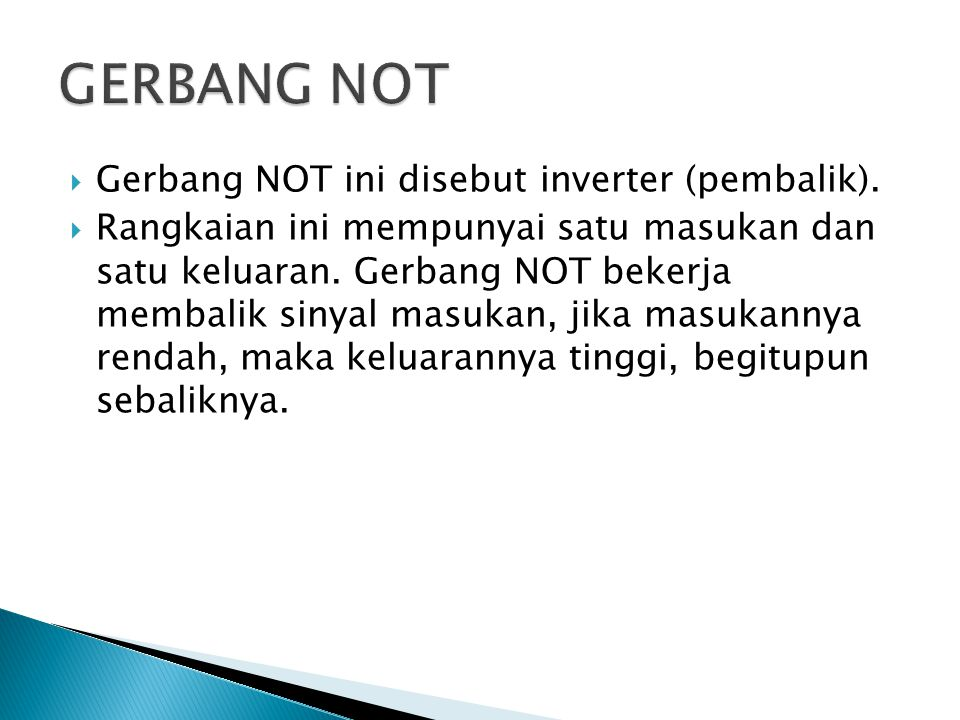 GERBANG NOT Gerbang NOT ini disebut inverter (pembalik).