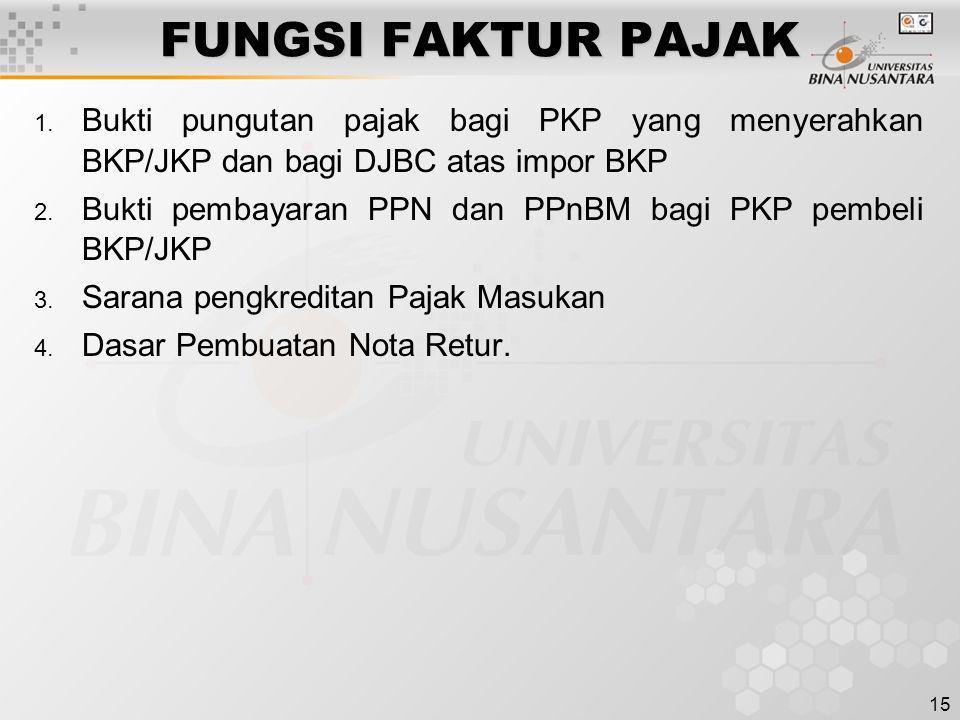 FUNGSI FAKTUR PAJAK Bukti pungutan pajak bagi PKP yang menyerahkan BKP/JKP dan bagi DJBC atas impor BKP.