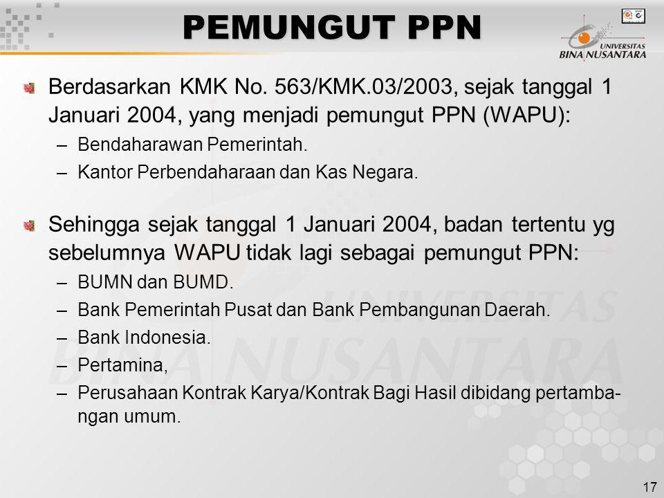 PEMUNGUT PPN Berdasarkan KMK No. 563/KMK.03/2003, sejak tanggal 1 Januari 2004, yang menjadi pemungut PPN (WAPU):