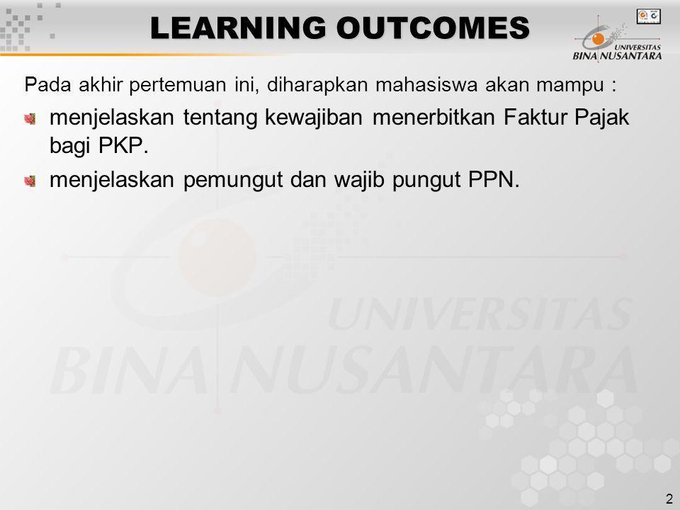LEARNING OUTCOMES Pada akhir pertemuan ini, diharapkan mahasiswa akan mampu : menjelaskan tentang kewajiban menerbitkan Faktur Pajak bagi PKP.