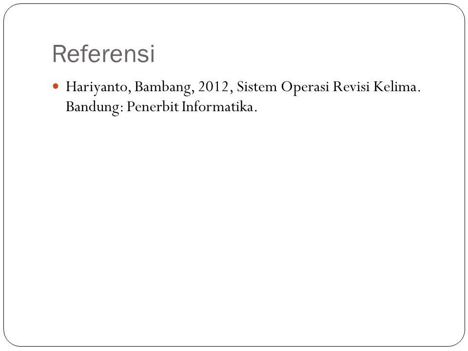 Referensi Hariyanto, Bambang, 2012, Sistem Operasi Revisi Kelima. Bandung: Penerbit Informatika.