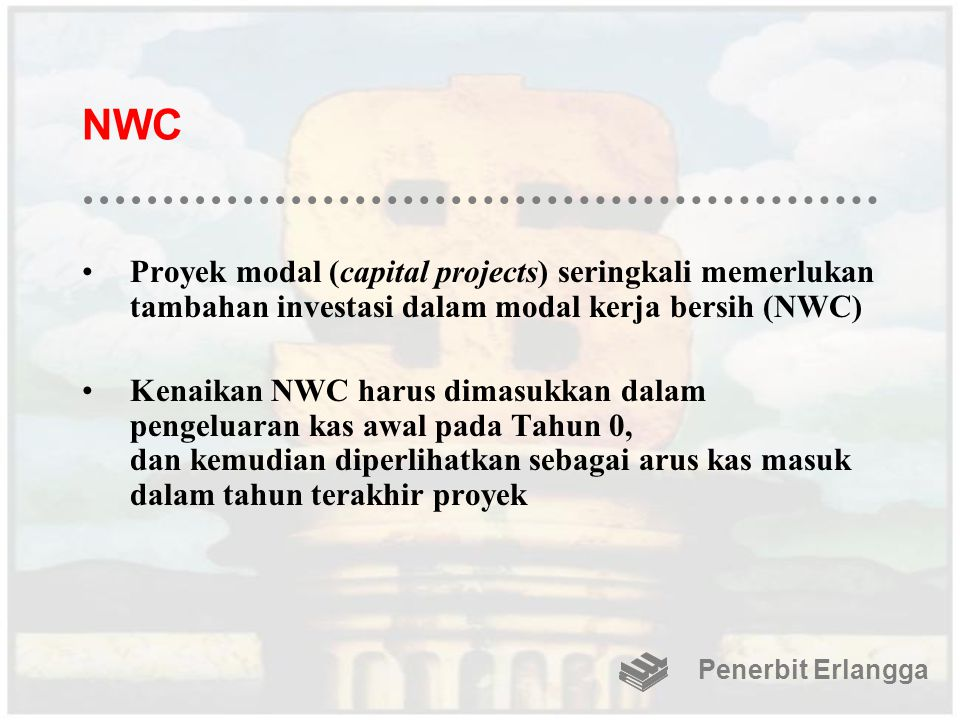 NWC Proyek modal (capital projects) seringkali memerlukan tambahan investasi dalam modal kerja bersih (NWC)