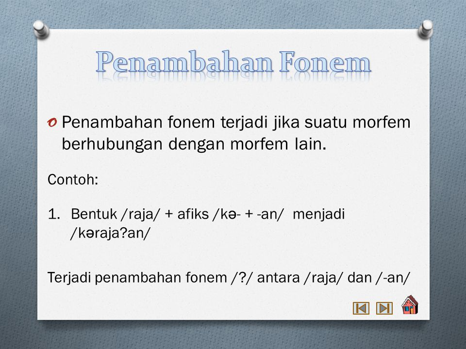 Penambahan Fonem Penambahan fonem terjadi jika suatu morfem berhubungan dengan morfem lain. Contoh: