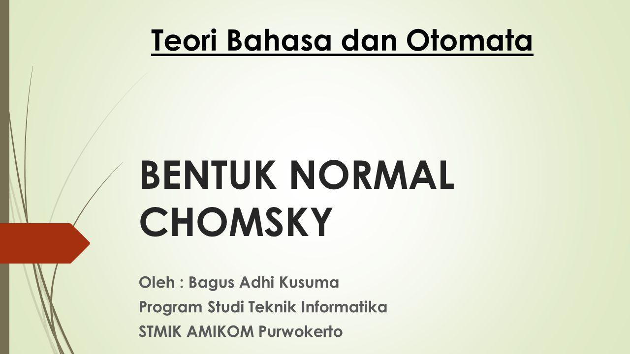 BENTUK NORMAL CHOMSKY Teori Bahasa dan Otomata