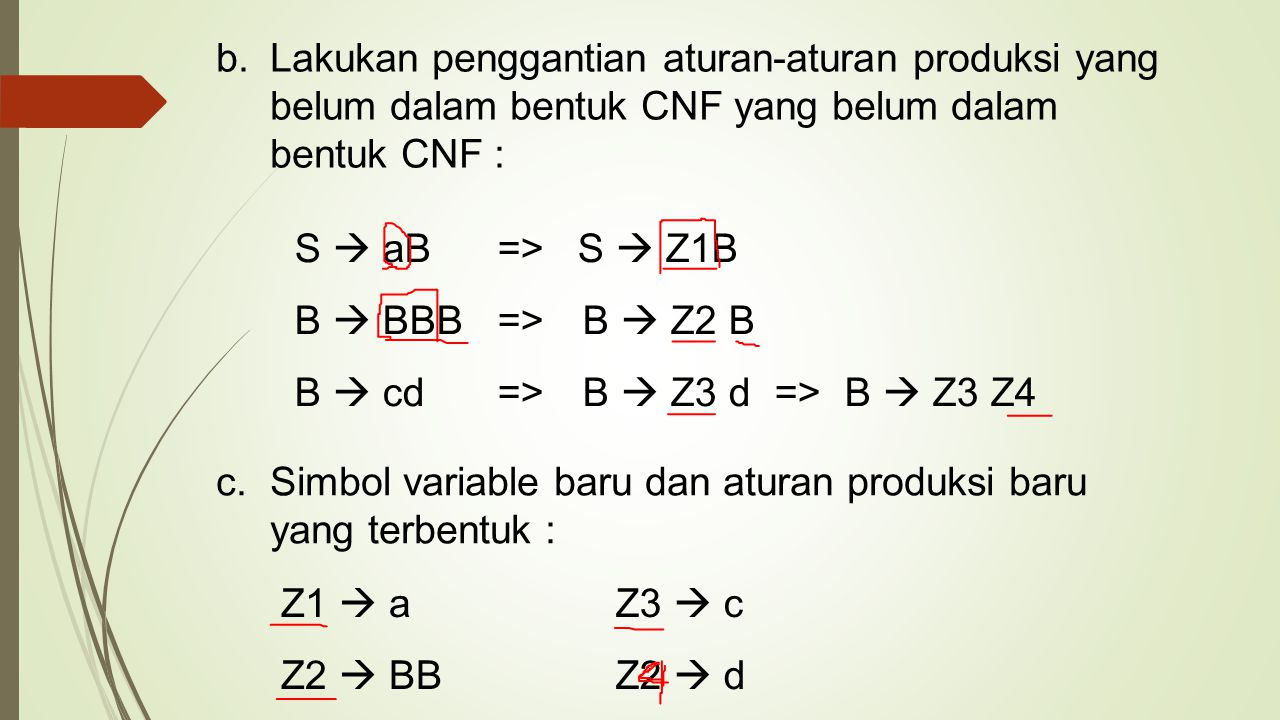 Lakukan penggantian aturan-aturan produksi yang belum dalam bentuk CNF yang belum dalam bentuk CNF :