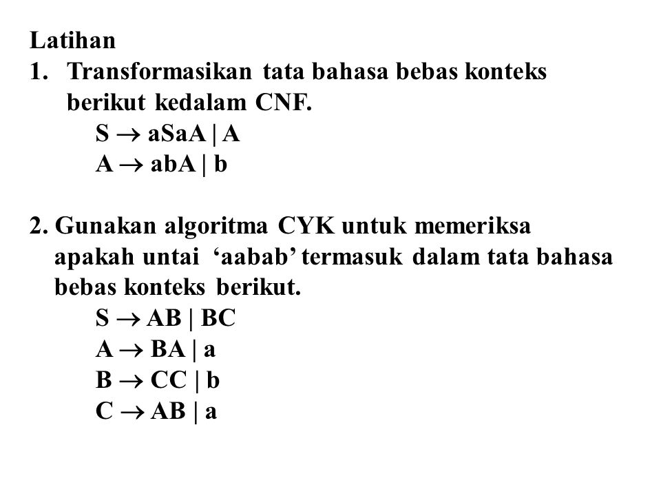 Latihan Transformasikan tata bahasa bebas konteks berikut kedalam CNF. S  aSaA | A. A  abA | b.
